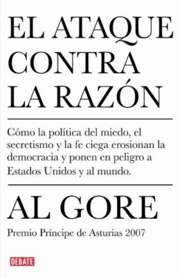 El Ataque Contra La Razon: Como La Politica del Miedo, El Secretismo y La Fe Ciega Erosionion La Democracia y Ponen En Peligro a Estados Unidos y 9780307392237