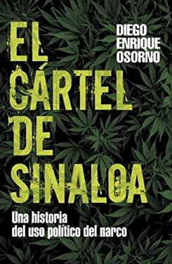 El Cartel de Sinaloa: Una Historia del USO Politico del Narco 9780307393302