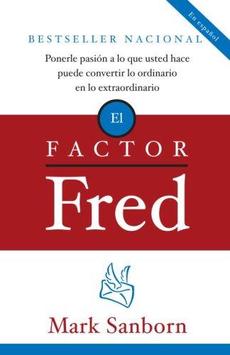 El Factor Fred: Ponerle Pasion a Lo Que Usted Hace Puede Convertir Lo Ordinario En Lo Extraordinario 9780307278883