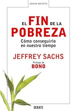 El Fin de la Pobreza: Como Conseguirlo en Nuestro Tiempo = The End of Poverty 9780307376749