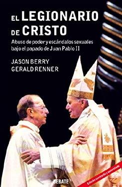 El Legionario de Cristo: Abuso de Poder y Escandalos Sexuales Bajo el Papado de Juan Pablo II = Vows of Silence 9780307391285