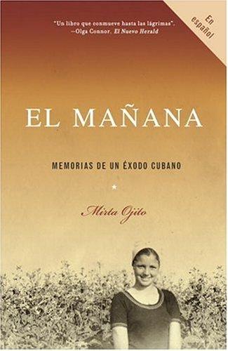 El Manana: Memorias de un Exodo Cubano 9780307277152