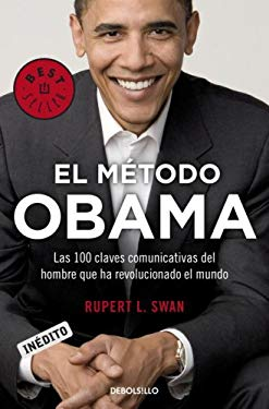El Metodo Obama: Las 100 Claves Comunicativas del Hombre Que Ha Revolucionado el Mundo 9780307392800