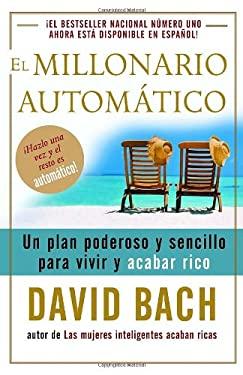 El Millonario Automatico: Un Plan Poderoso y Sencillo Para Vivir y Acabar Rico 9780307275462