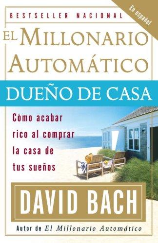 El Millonario Automatico Dueno de Casa: Como Acabar Rico al Comprar la Casa de Tus Suenos 9780307278890