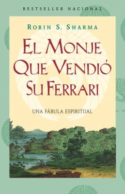 El Monje Que Vendio su Ferarri: Una Fabula Espiritual = The Monk Who Sold His Ferarri 9780307475398