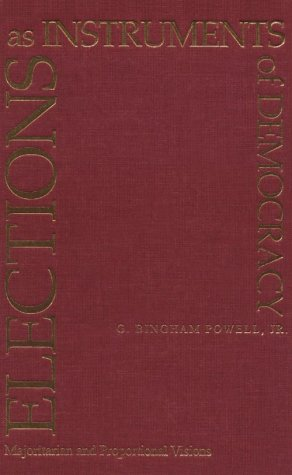 Elections as Instruments of Democracy: Majoritarian and Proportional Visions 9780300080155