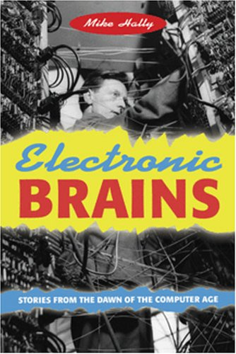 Electronic Brains: Stories from the Dawn of the Computer Age 9780309096300