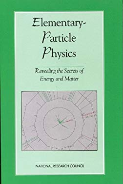 Elementary-Particle Physics: Revealing the Secrets of Energy & Matter 9780309060370