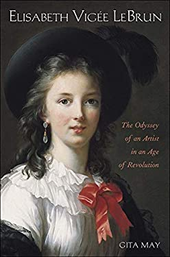 Elisabeth Vigee Le Brun: The Odyssey of an Artist in an Age of Revolution 9780300108729