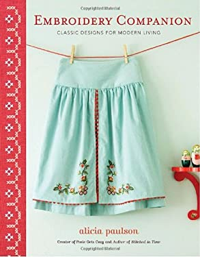 Embroidery Companion: Classic Designs for Modern Living: 30 Projects in Decorative Embroidery, Counted Cross Stitch, and Crewelwork 9780307462350