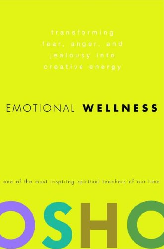 Emotional Wellness: Transforming Fear, Anger, and Jealousy Into Creative Energy 9780307337887