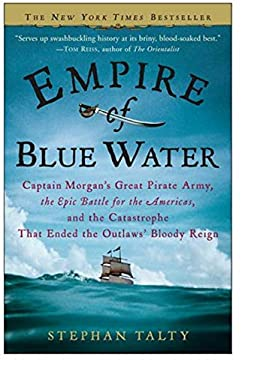 Empire of Blue Water: Captain Morgan's Great Pirate Army, the Epic Battle for the Americas, and the Catastrophe That Ended the Outlaws' Bloo 9780307236609