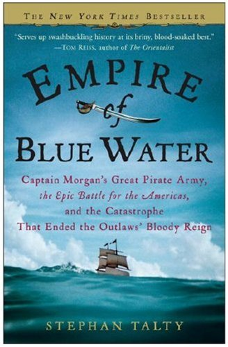 Empire of Blue Water: Captain Morgan's Great Pirate Army, the Epic Battle for the Americas, and the Catastrophe That Ended the Outlaws' Bloo 9780307236616