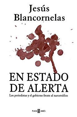 En Estado de Alerta: Periodistas y Gobierno Frente Al Narcotrafico 9780307344731