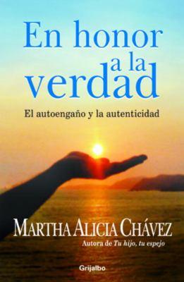 En Honor a la Verdad: El Autoengano y la Autenticidad 9780307350930