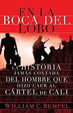 En la Boca del Lobo: La Historia Jamas Contada del Hombre Que Hizo Caer al Cartel de Cali = In the Mouth of the Wolf 9780307947796
