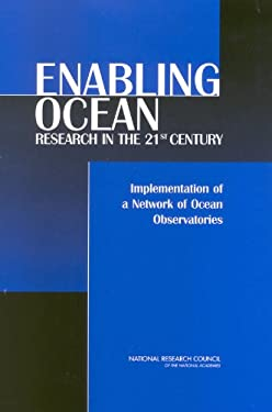 Enabling Ocean Research in the 21st Century: Implementation of a Network of Ocean Observatories 9780309089906