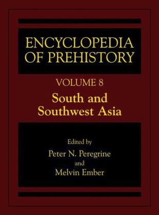 Encyclopedia of Prehistory Volume 8: South and Southwest Asia: Published in Conjunction with the Human Relations Area Files