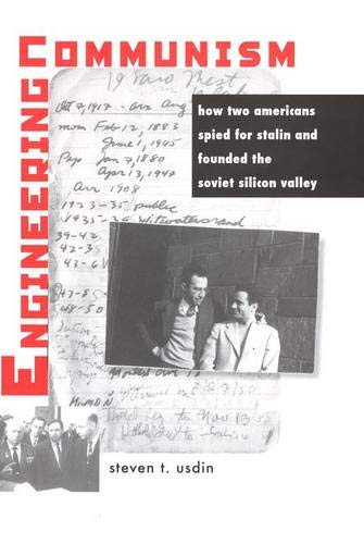 Engineering Communism: How Two Americans Spied for Stalin and Founded the Soviet Silicon Valley 9780300108743