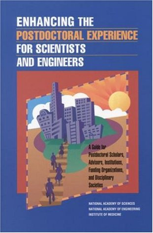 Enhancing the Postdoctoral Experience for Scientists and Engineers: A Guide for Postdoctoral Scholars, Advisers, Institutions, Funding Organizations, 9780309069960