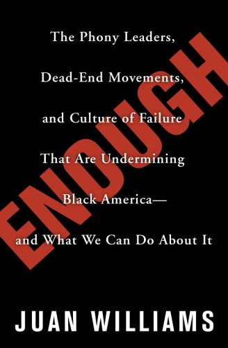Enough: The Phony Leaders, Dead-End Movements, and Culture of Failure That Are Undermining Black America--And What We Can Do a 9780307338235