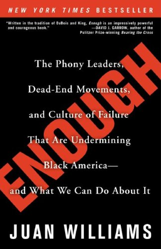 Enough: The Phony Leaders, Dead-End Movements, and Culture of Failure That Are Undermining Black America--And What We Can Do a 9780307338242