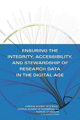 Ensuring the Integrity, Accessibility, and Stewardship of Research Data in the Digital Age 9780309136846