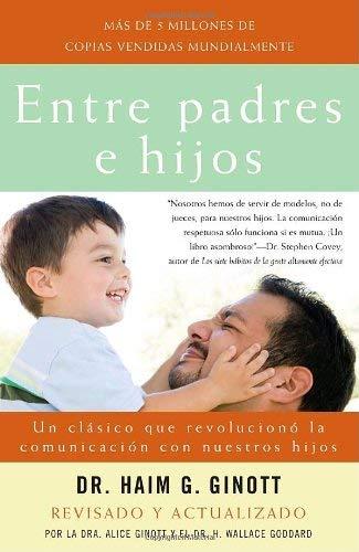 Entre Padres E Hijos: Un Clasico Que Revoluciono la Comunicacion Con Nuestros Hijos 9780307278906