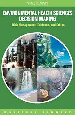 Environmental Health Sciences Decision Making: Risk Management, Evidence, and Ethics: Workshop Summary 9780309124546