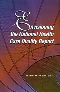Envisioning the National Health Care Quality Report 9780309073431