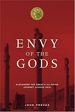 Envy of the Gods: Alexander the Great's Ill-Fated Journey Across Asia 9780306812682