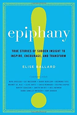 Epiphany: True Stories of Sudden Insight to Inspire, Encourage, and Transform 9780307716101