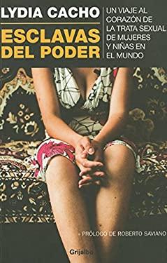 Esclavas del Poder: Un Viaje al Corazon de la Trata Sexual de Mujeres y Ninas en el Mundo 9780307882493