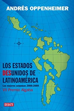 Los Estados Desunidos de Latinoamerica: Las Mejores Columnas de 2006 A 2009 9780307393029