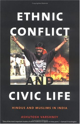 Ethnic Conflict and Civic Life: Hindus and Muslims in India - 2nd Edition