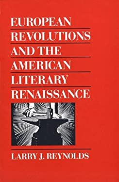 European Revolutions and the American Literary Renaissance 9780300042429