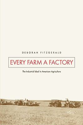 Every Farm a Factory: The Industrial Ideal in American Agriculture 9780300111286