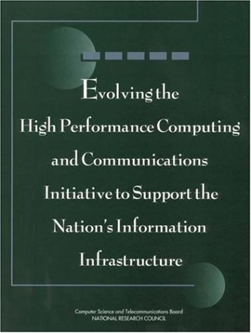 Evolving the High Performance Computing and Communications Initiative to Support the Nation's Information Infrastructure 9780309052771