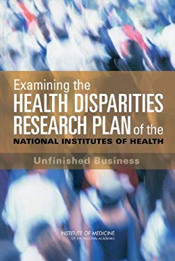 Examining the Health Disparities Research Plan of the National Institutes of Health: Unfinished Business 9780309101219