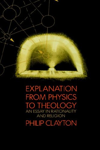 Explanation from Physics to Theology: An Essay in Rationality and Religion 9780300043532