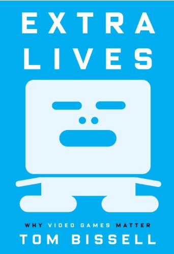 Extra Lives : Why Video Games Matter