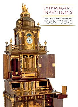 Extravagant Inventions: The Princely Furniture of the Roentgens 9780300185027