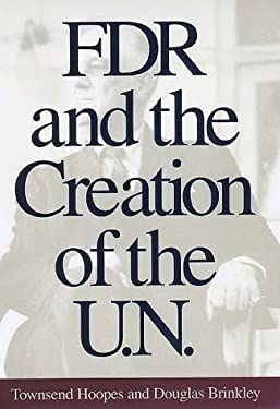 FDR and the Creation of the U.N. 9780300069303