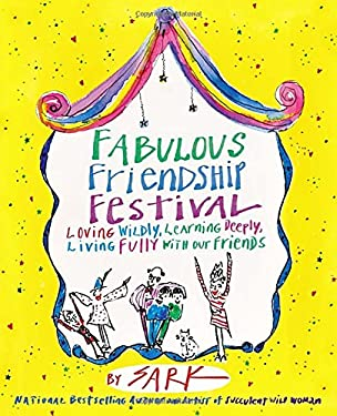 Fabulous Friendship Festival: Loving Wildly, Learning Deeply, Living Fully with Our Friends 9780307341693