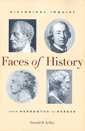 Faces of History: Historical Inquiry from Herodotus to Herder 9780300075588