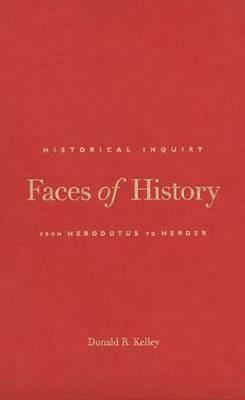 Faces of History: Historical Inquiry from Herodotus to Herder 9780300073089