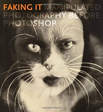 Faking It: Manipulated Photography Before Photoshop 9780300185010