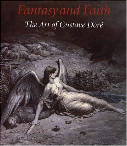Fantasy and Faith: The Art of Gustave Dore 9780300107371
