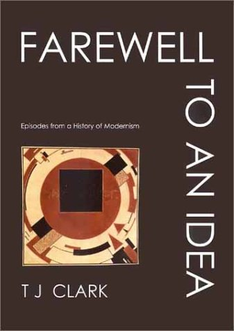 Farewell to an Idea: Episodes from a History of Modernism 9780300089103